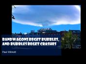 Paul Wilmott quote bandwagons beget bubbles